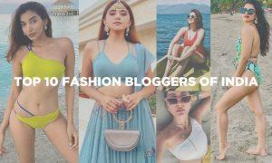 Top 10 Indian Fashion Bloggers, You Should Follow