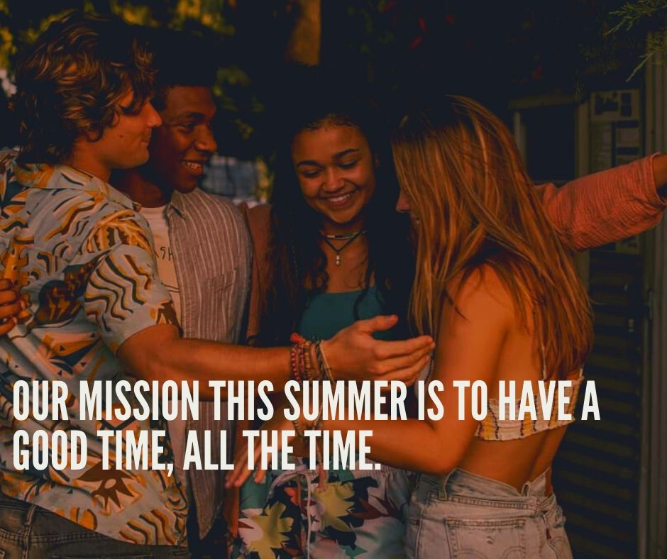 outer banks quotes our mission this summer is to have a good time, all the time