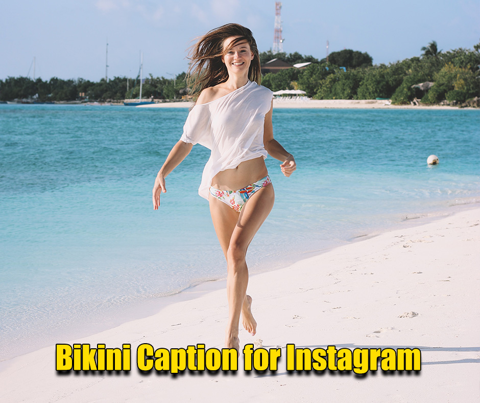 Bikini captions for Instagram, Your Gorgeous Image in a bathing suit.