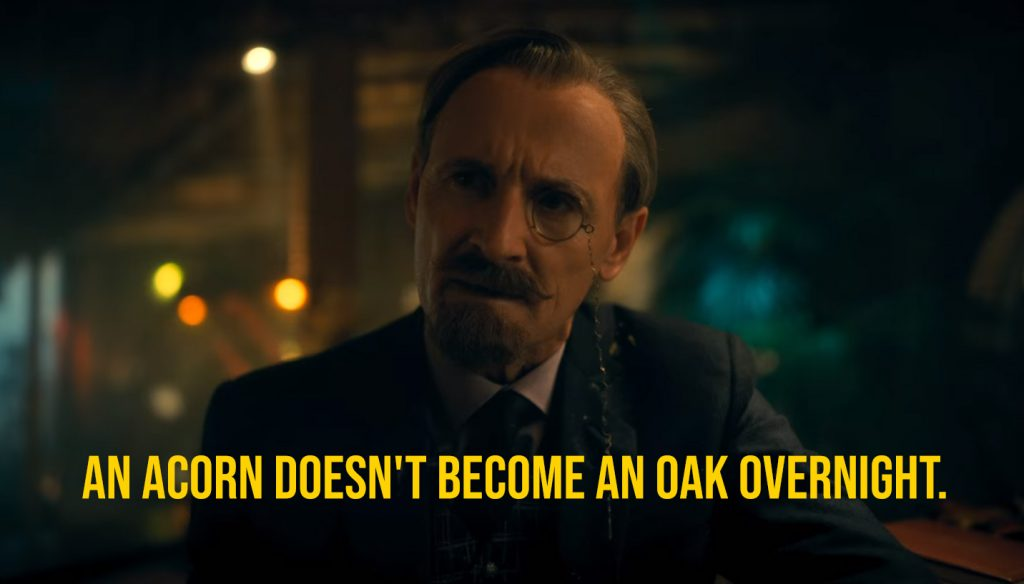 An acorn doesn't become an Oak overnight.  umbrella academy 2 quotes