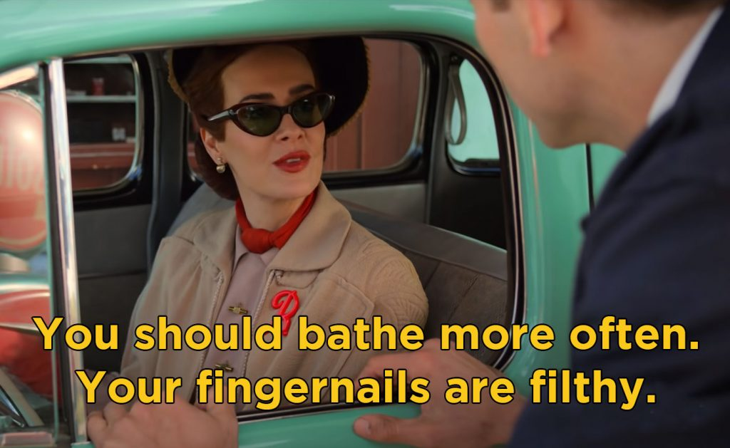You should bathe more often. Your fingernails are filthy.  quote Ratched  netflix
