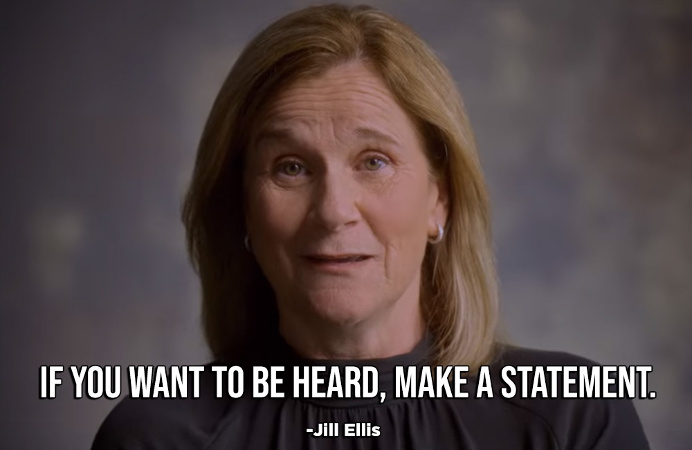 jill ellis If you want to be heard, make a statement quote Netflix